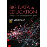Big Data in Education. The digital future of learning, policy and practice, Paperback/Ben Williamson