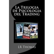 La Trilogia de Psicologia del Trading: Toma El Control del Rendimiento de Tu Trading, Paperback/Lr Thomas