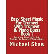 Easy Sheet Music For Trumpet With Trumpet & Piano Duets Book 1: Ten Easy Pieces For Solo Trumpet & Trumpet/Piano Duets, Paperback/Michael Shaw