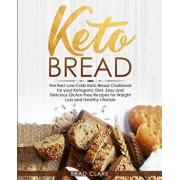 Keto Bread: The Best Low-Carb Keto Bread Cookbook for Your Ketogenic Diet - Easy and Quick Gluten-Free Recipes for Weight Loss and, Paperback/Brad Clark