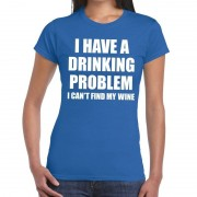 Bellatio Decorations I have a drinking problem fun t-shirt blauw voor dames