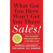 What Got You Here Won't Get You There in Sales!: How Successful Salespeople Take It to the Next Level, Hardcover/Marshall Goldsmith