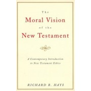 The Moral Vision of the New Testament: Community, Cross, New Creationa Contemporary Introduction to New Testament Ethic, Paperback