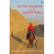 In the Shadow of the Great Wall, Paperback/Megan Knoyle Lewis