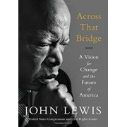 Across That Bridge: A Vision for Change and the Future of America, Paperback/John Lewis