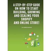 Dropshipping E-Commerce Business: A Step-by-Step Guide on How to Start Building, Growing, and Scaling Your Shopify and Online Store., Paperback/Andrei Besedin