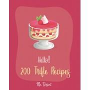 Hello! 200 Trifle Recipes: Best Trifle Cookbook Ever For Beginners [Gingerbread Cookbook, Strawberry Shortcake Cookbook, White Chocolate Book, Pu, Paperback/Dessert