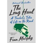 The Long Haul: A Trucker's Tales of Life on the Road, Paperback