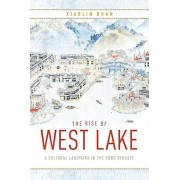 The Rise of West Lake A Cultural Landmark in the Song Dynasty par Xiaolin Duan