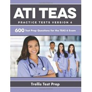 Ati Teas Practice Tests Version 6: 600 Test Prep Questions for the Teas 6 Exam, Paperback