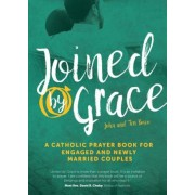 Joined by Grace: A Catholic Prayer Book for Engaged and Newly Married Couples, Paperback