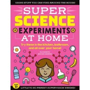 Super Science Experiments: At Home: Try These in the Kitchen, Bathroom, and All Over Your Home!, Paperback/Elizabeth Snoke Harris