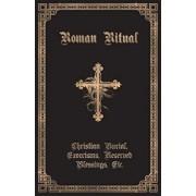 The Roman Ritual: Volume II: Christian Burial, Exorcisms, Reserved Blessings, Etc., Paperback/Rev Philip T. Weller