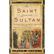The Saint and the Sultan: The Crusades, Islam, and Francis of Assisi's Mission of Peace, Hardcover