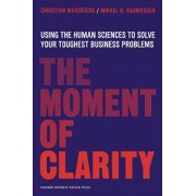 The Moment of Clarity: Using the Human Sciences to Solve Your Toughest Business Problems, Hardcover/Christian Madsbjerg