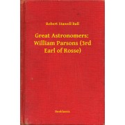 Great Astronomers: William Parsons (3rd Earl of Rosse) (eBook)