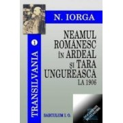 Neamul romanesc in Ardeal si Tara Ungureasca la 1906 - Nicolae Iorga