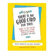 There Is No Good Card for This - What To Say and Do When Life Is Scary, Awful, and Unfair to People You Love (Crowe Kelsey)(Cartonat) (9780062469991)