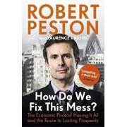 How Do We Fix This Mess' The Economic Price of Having it all, Paperback/Robert Peston
