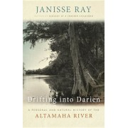 Drifting Into Darien: A Personal and Natural History of the Altamaha River, Paperback