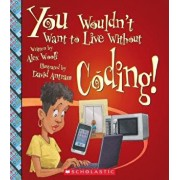 You Wouldn't Want to Live Without Coding! (You Wouldn't Want to Live Without...), Paperback/Alex Woolf