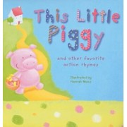 This Little Piggy: And Other Favorite Action Rhymes, Hardcover/Hannah Wood