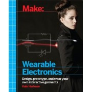 Make: Wearable Electronics: Design, Prototype, and Wear Your Own Interactive Garments, Paperback
