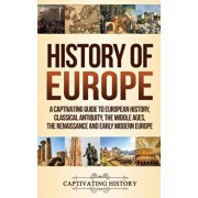 History of Europe: A Captivating Guide to European History, Classical Antiquity, The Middle Ages, The Renaissance and Early Modern Europe, Hardcover/Captivating History