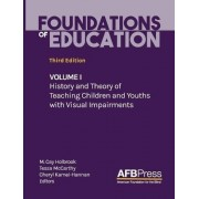 Foundations of Education: Volume I: History and Theory of Teaching Children and Youths with Visual Impairments, Hardcover