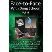 Face-To-Face with Doug Schoon Volume III: Science and Facts about Nails/Nail Products for the Educationally Inclined, Paperback