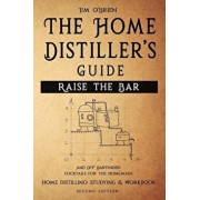 Raise the Bar - The Home Distiller's Guide: Home distilling - How to make moonshine, vodka, whiskey, rum, tequila ... And DIY Bartender: Cocktails for, Paperback/Jim O'Brien
