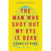 The Man Who Shot Out My Eye Is Dead: Stories, Paperback