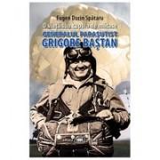O viaţă sub cupola de mătase. Generalul paraşutist Grigore Baştan