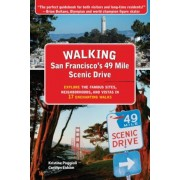 Walking San Francisco's 49 Mile Scenic Drive: Explore the Famous Sites, Neighborhoods, and Vistas in 17 Enchanting Walks, Paperback