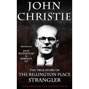 John Christie: The True Story of The Rillington Place Strangler: Historical Serial Killers and Murderers, Paperback/Rebecca Lo