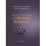 Sustine cu a ta mana Coroana Romana. Margareta a Romaniei, Radu al Romaniei/Margareta a Romaniei, Radu al Romaniei