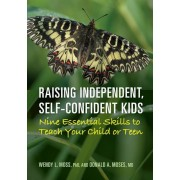 Raising Independent, Self-Confident Kids: Nine Essential Skills to Teach Your Child or Teen, Paperback