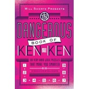 Will Shortz Presents the Dangerous Book of Kenken: 100 Very Hard Logic Puzzles That Make You Smarter, Paperback/Will Shortz