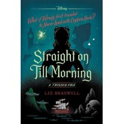Straight on Till Morning: A Twisted Tale, Hardcover/Liz Braswell