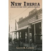 New Iberia: Essays on the Town and Its People, Paperback/Glenn Conrad