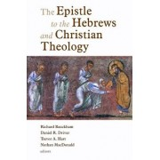 Epistle to the Hebrews and Christian Theology, Paperback/Richard Bauckham