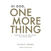 Hi God, One More Thing: Journal and Study Guide: How to Talk to God About the Tough Stuff, Paperback/Nicole Crank