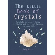 The Little Book of Crystals: Crystals to Attract Love, Wellbeing and Spiritual Harmony Into Your Life, Paperback/Judy Hall