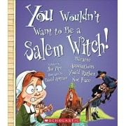 You Wouldn't Want to Be a Salem Witch!: Bizarre Accusations You'd Rather Not Face, Paperback/Jim Pipe