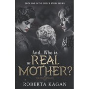 And...Who Is The Real Mother?: Book One, Paperback/Roberta Kagan