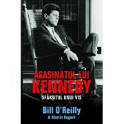 Asasinatul lui Kennedy. Sfarsitul unui vis/Bill O'Reilly, Martin Dugard