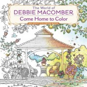 The World of Debbie Macomber: Come Home to Color: An Adult Coloring Book, Paperback
