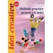 Idei creative 126 Abilitati practice pentru cei mici - Gara Mari