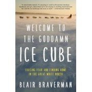 Welcome to the Goddamn Ice Cube: Chasing Fear and Finding Home in the Great White North, Paperback