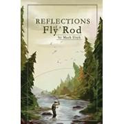 Reflections of a Fly Rod, Paperback/Mark J. Usyk